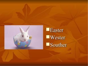 Easter Wester Souther