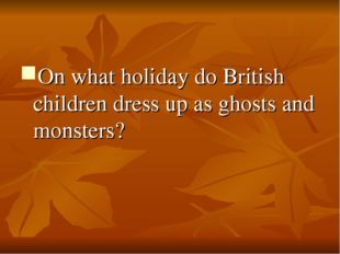 On what holiday do British children dress up as ghosts and monsters?
