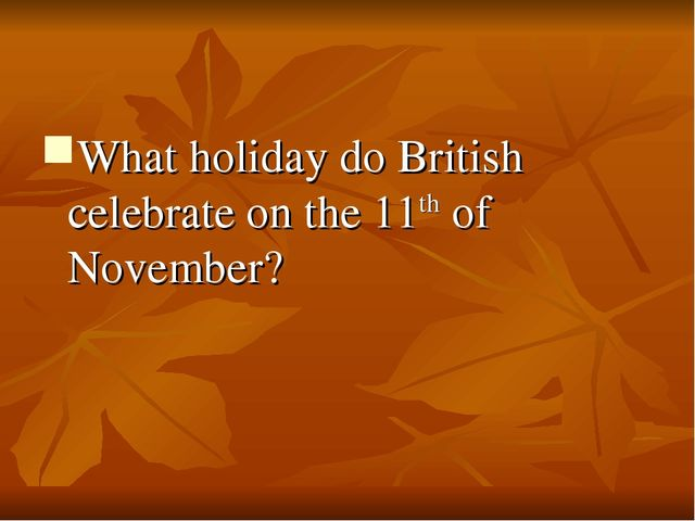 What holiday do British celebrate on the 11th of November?