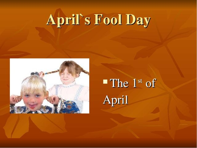 April`s Fool Day The 1st of April
