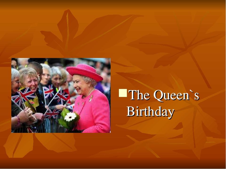 The Queen`s Birthday