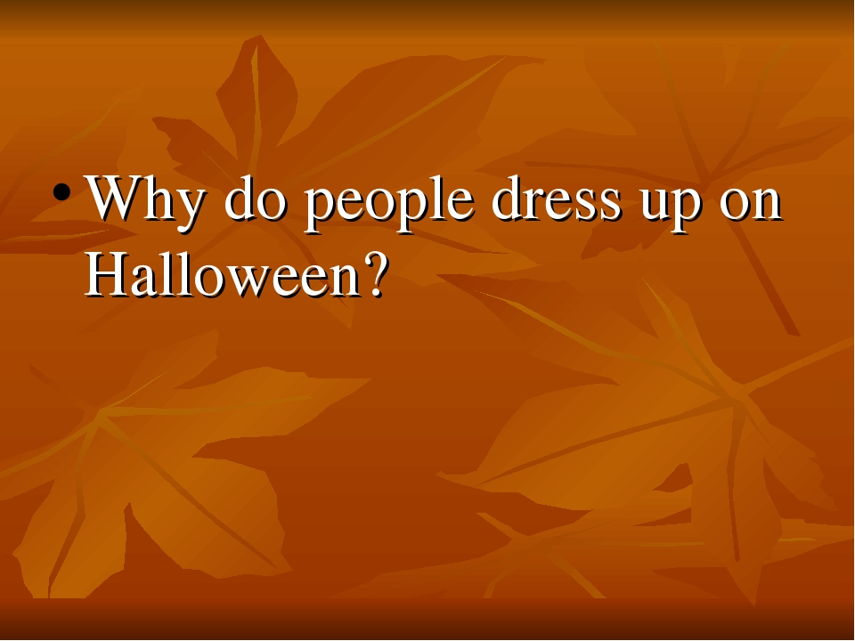 Why do people dress up on Halloween?