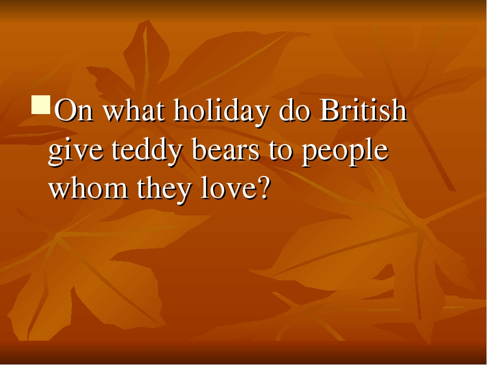 On what holiday do British give teddy bears to people whom they love?