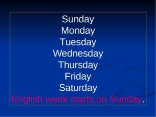 Sunday Monday Tuesday Wednesday Thursday Friday Saturday English week starts