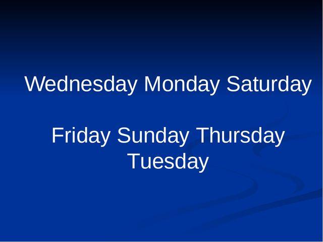 Wednesday Monday Saturday Friday Sunday Thursday Tuesday