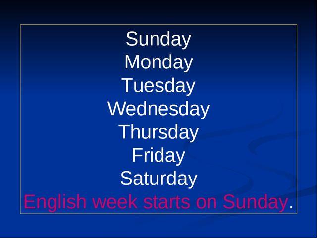 Sunday Monday Tuesday Wednesday Thursday Friday Saturday English week starts...