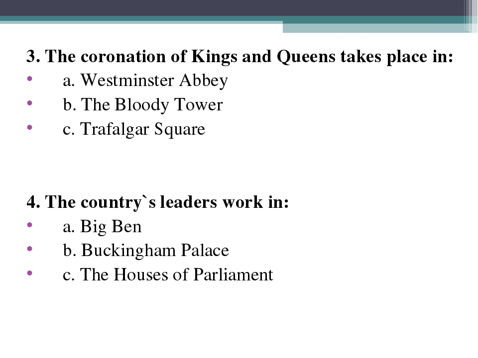3. The coronation of Kings and Queens takes place in: a. Westminster Abbey b...