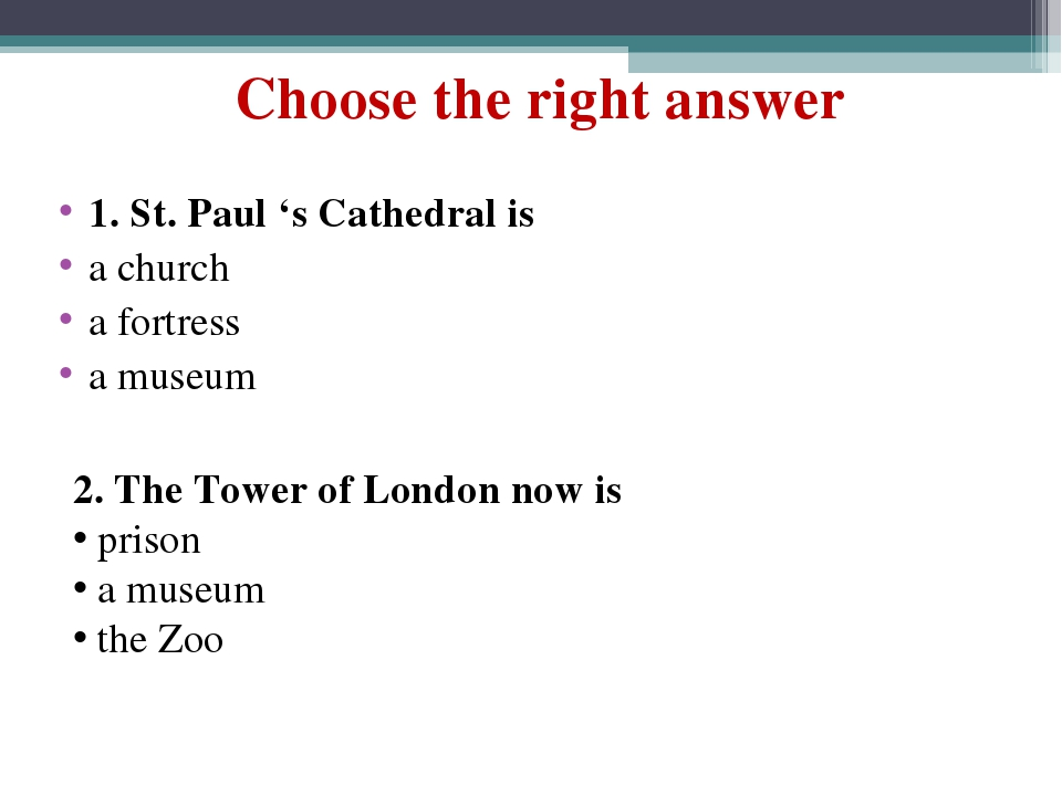 Choose the right answer 1. St. Paul 's Cathedral is a church a fortress a mus...