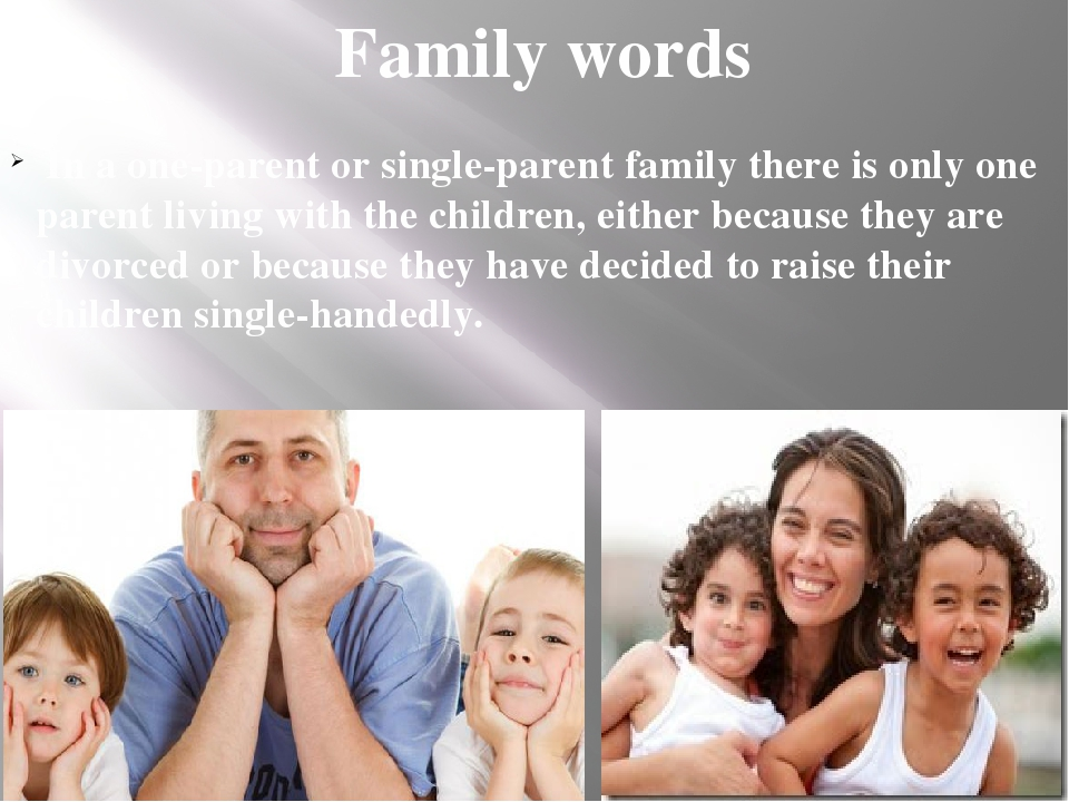 Family words In a one-parent or single-parent family there is only one paren...
