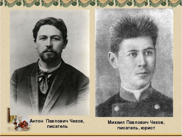 Михаил Павлович Чехов, писатель, юрист Антон Павлович Чехов, писатель