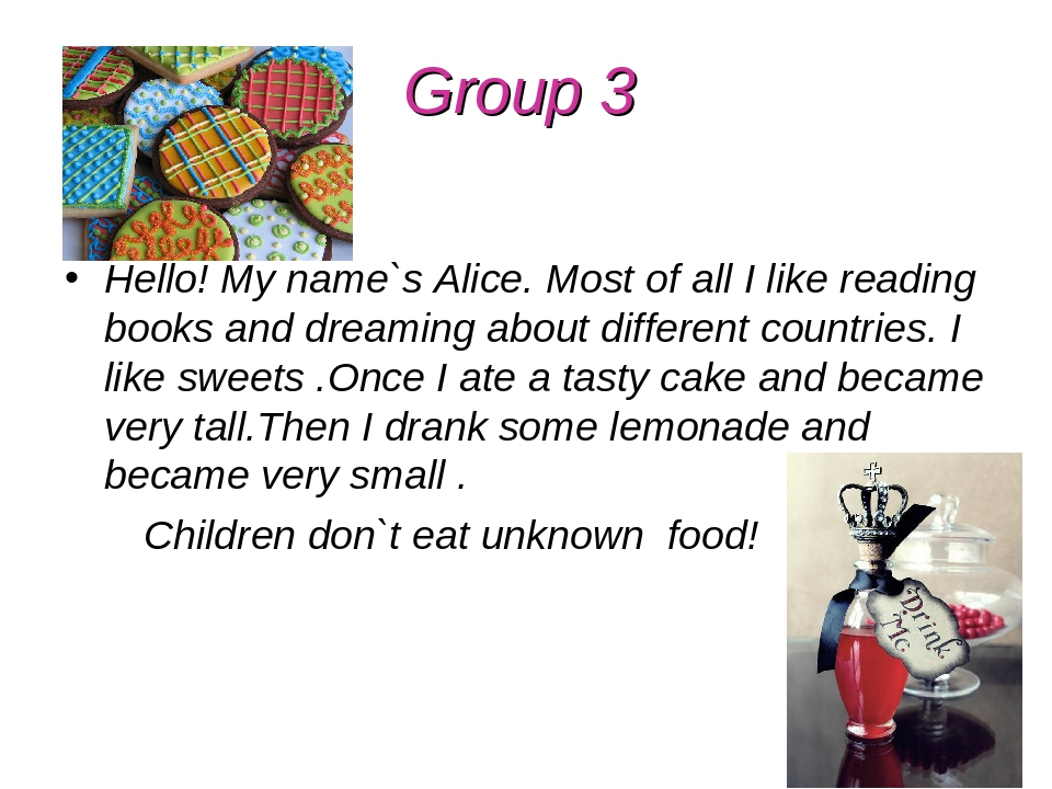 Group 3 Hello! My name`s Alice. Most of all I like reading books and dreaming...