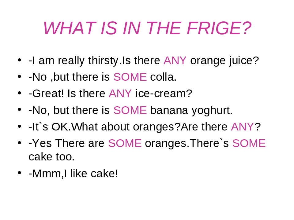WHAT IS IN THE FRIGE? -I am really thirsty.Is there ANY orange juice? -No ,bu...