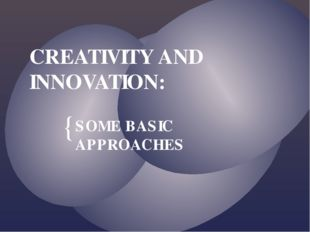 CREATIVITY AND INNOVATION: SOME BASIC APPROACHES {