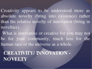 Creativity appears to be understood more as absolute novelty (bring into exis