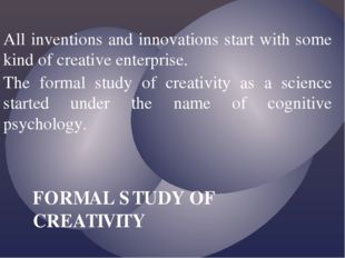 All inventions and innovations start with some kind of creative enterprise. T