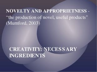"""NOVELTY AND APPROPRIETNESS - """"the production of novel, useful products"""" (Mumf"""