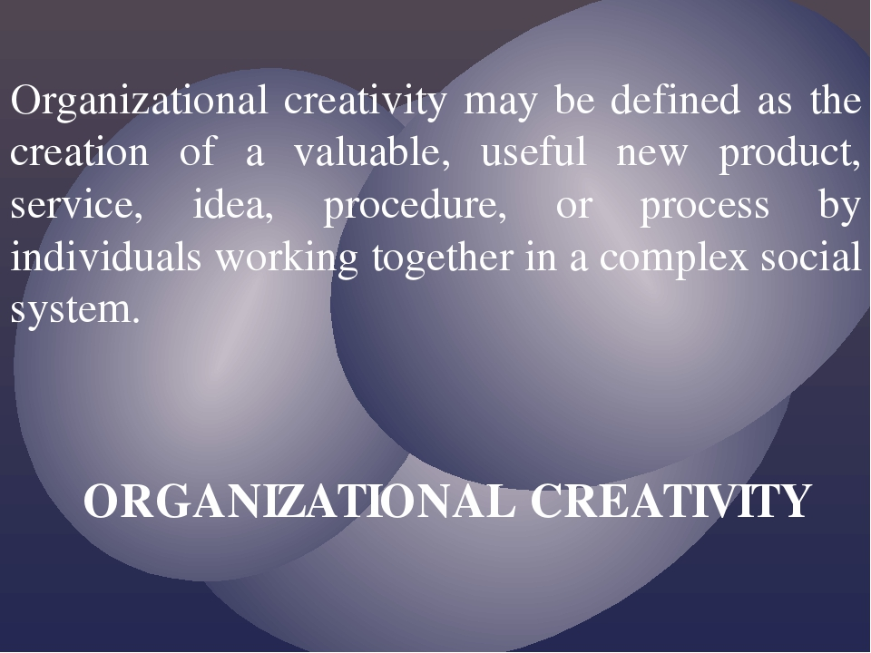 Organizational creativity may be defined as the creation of a valuable, usefu...