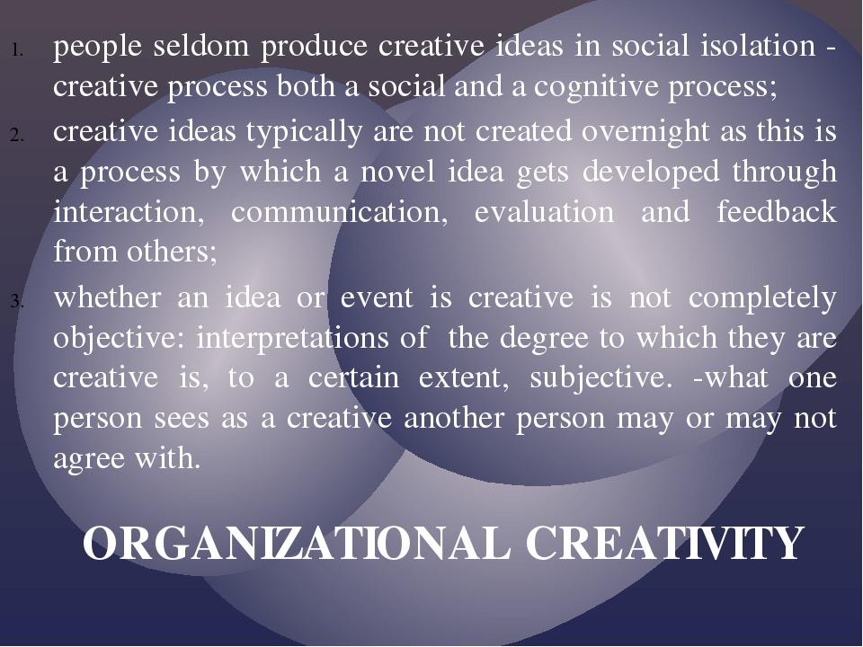 people seldom produce creative ideas in social isolation - creative process b...