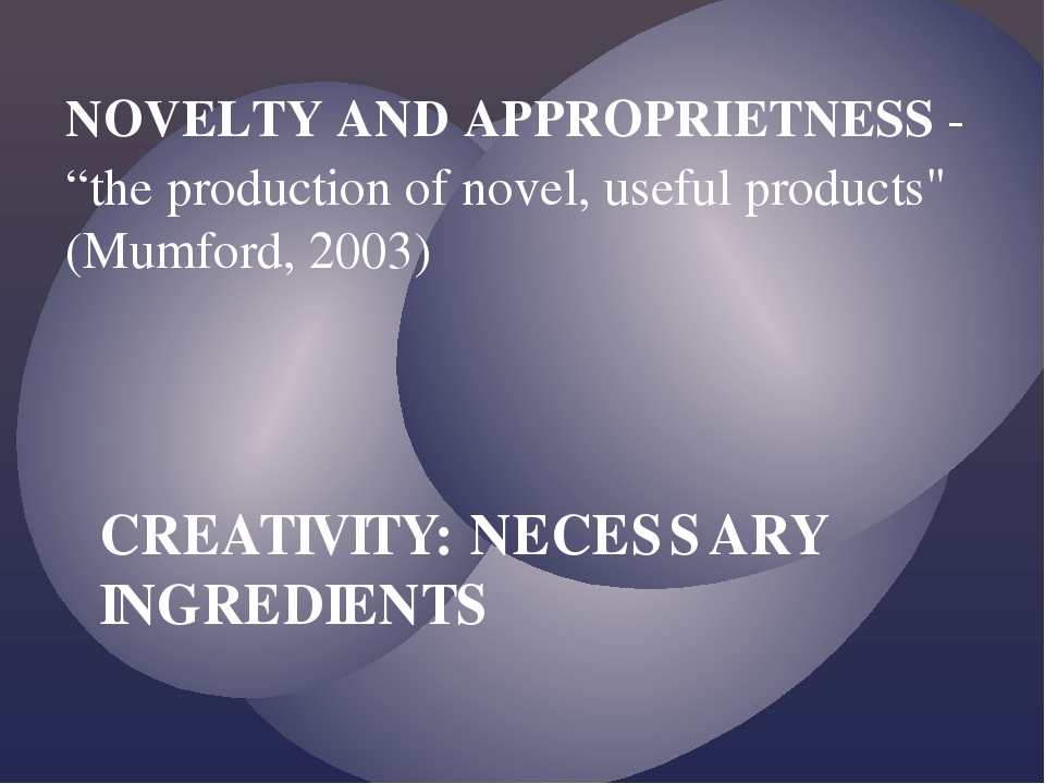 """NOVELTY AND APPROPRIETNESS - """"the production of novel, useful products"""" (Mumf..."""