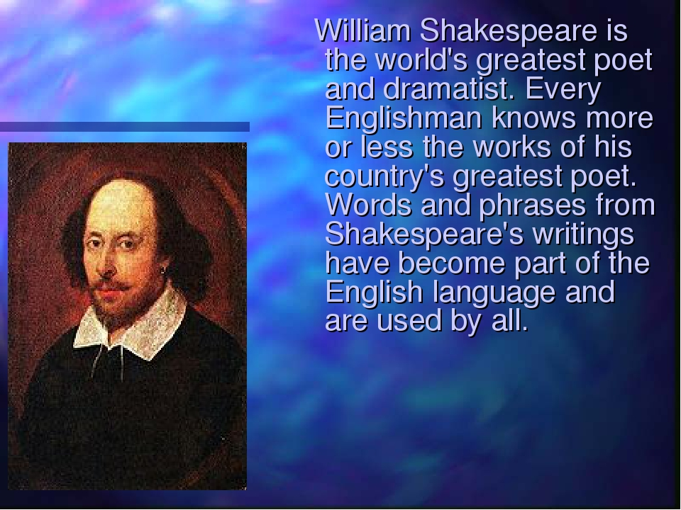 William Shakespeare is the world's greatest poet and dramatist. Every Englis...