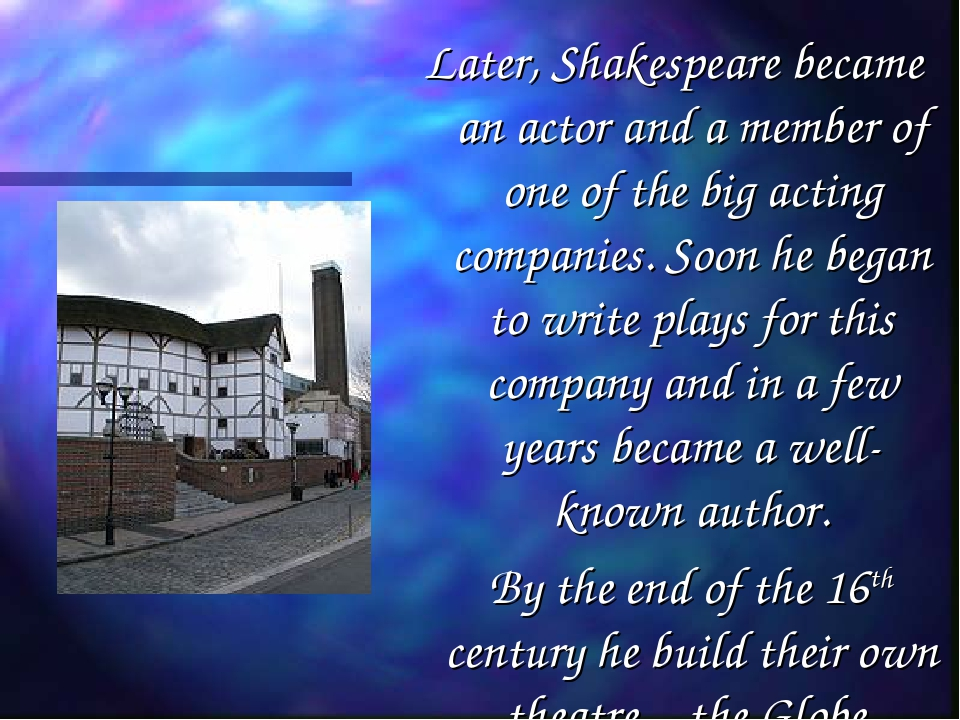 Later, Shakespeare became an actor and a member of one of the big acting comp...