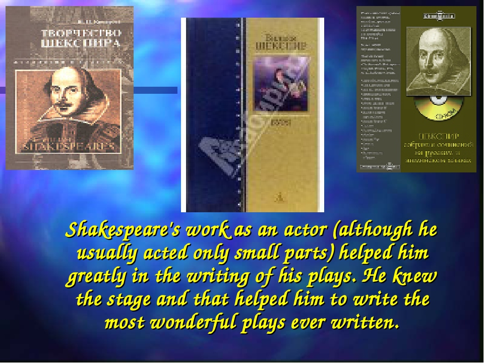 Shakespeare's work as an actor (although he usually acted only small parts)...
