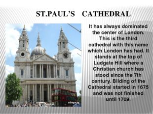 ST.PAUL'S CATHEDRAL It has always dominated the center of London. This is t