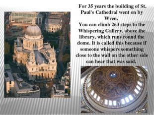 For 35 years the building of St. Paul's Cathedral went on by Wren. You can c