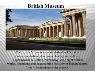 British Museum The British Museum was established in 1753, it is amuseumde