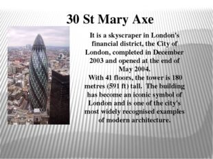 30 St Mary Axe It is askyscraperinLondon's financial district, theCity o