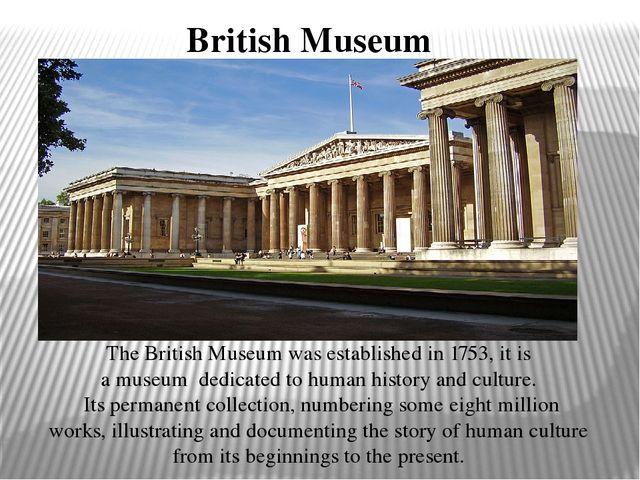 British Museum The British Museum was established in 1753, it is amuseumde...