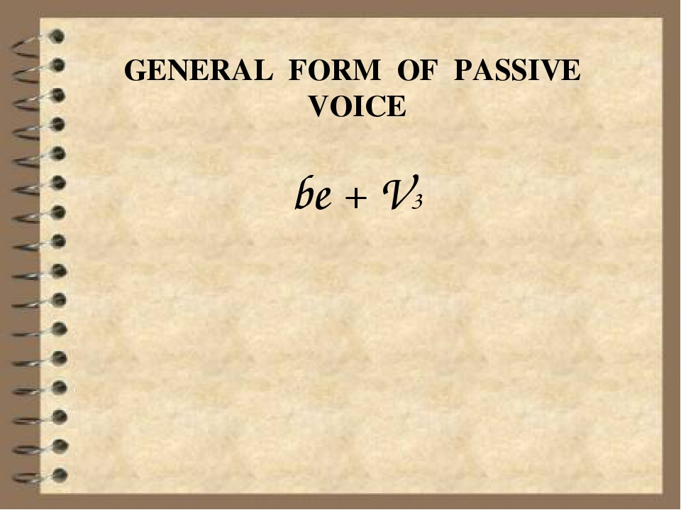 GENERAL FORM OF PASSIVE VOICE be + V3
