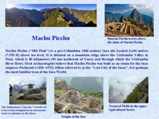 """Machu Picchu Machu Picchu (""""Old Peak"""") is a pre-Columbian 15th-century Inca s"""
