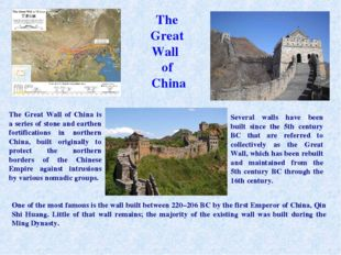 The Great Wall of China One of the most famous is the wall built between 220–