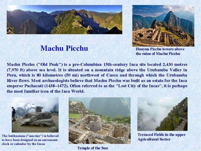 """Machu Picchu Machu Picchu (""""Old Peak"""") is a pre-Columbian 15th-century Inca s..."""