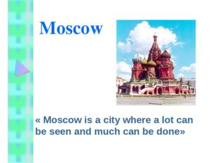 Moscow « Moscow is a city where a lot can be seen and much can be done»