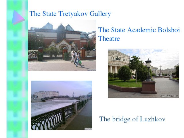 The State Tretyakov Gallery The State Academic Bolshoi Theatre The bridge of...