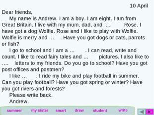 10 April Dear friends, My name is Andrew. I am a boy. I am eight. I am from