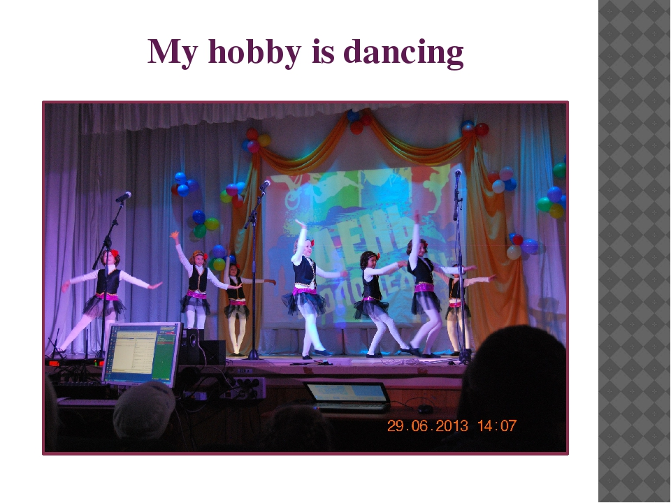 my hobby in dance My hobby is singing i have many hobby because of my hobby, when i was in high school i joined singing and band competion and you know, i.