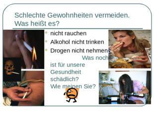 Schlechte Gewohnheiten vermeiden. Was heißt es? nicht rauchen Alkohol nicht t