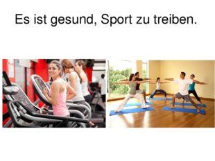 Es ist gesund, Sport zu treiben.