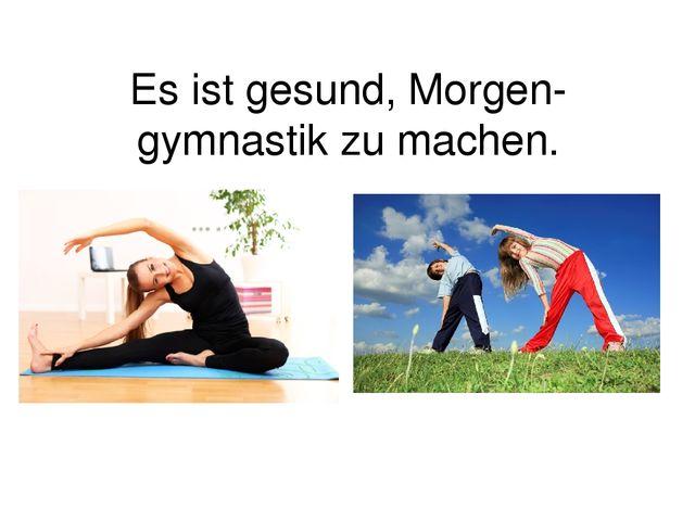Es ist gesund, Morgen-gymnastik zu machen.
