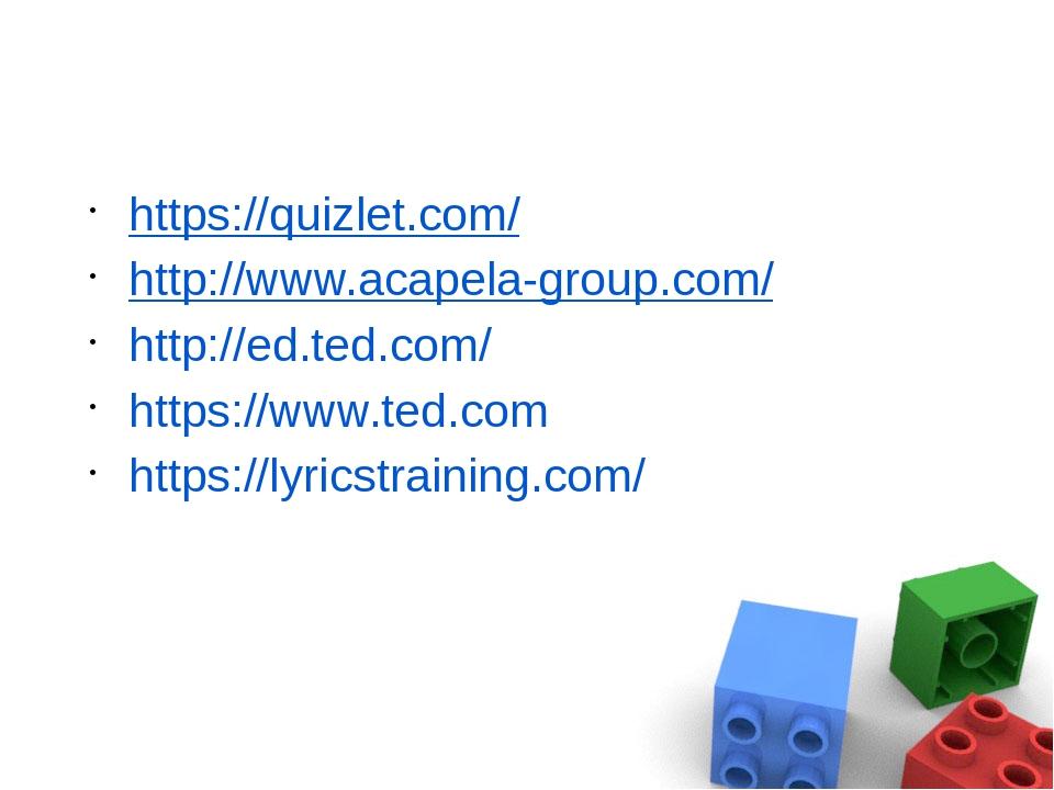 https://quizlet.com/ http://www.acapela-group.com/ http://ed.ted.com/ https:...