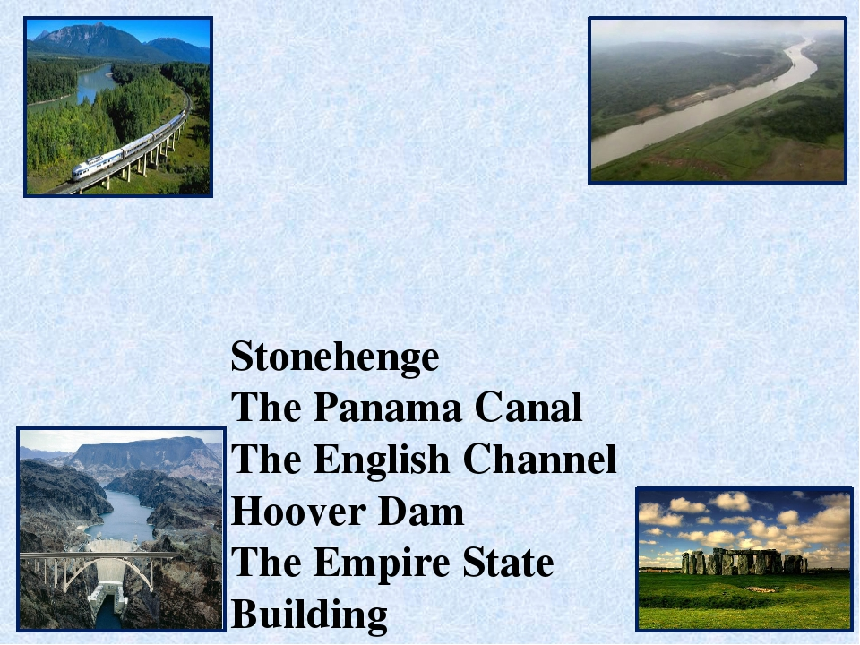 Stonehenge The Panama Canal The English Channel Hoover Dam The Empire State B...