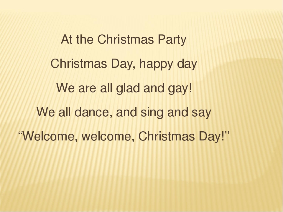 At the Christmas Party Christmas Day, happy day We are all glad and gay! We a...
