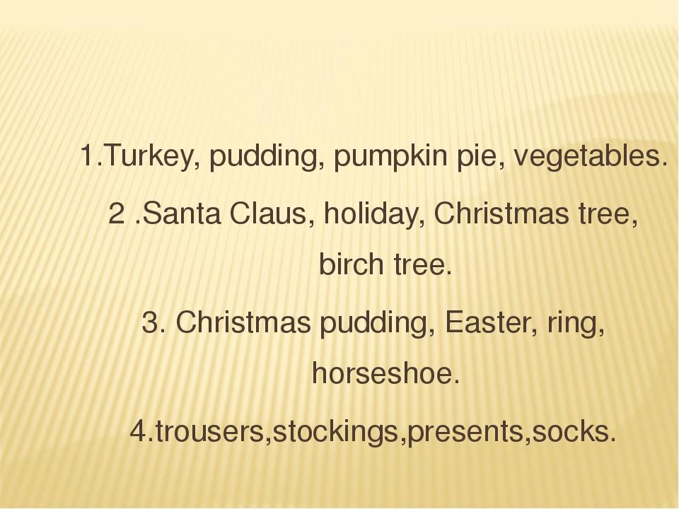 1.Turkey, pudding, pumpkin pie, vegetables. 2 .Santa Claus, holiday, Christm...