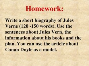 Homework: Write a short biography of Jules Verne (120 -150 words). Use the se