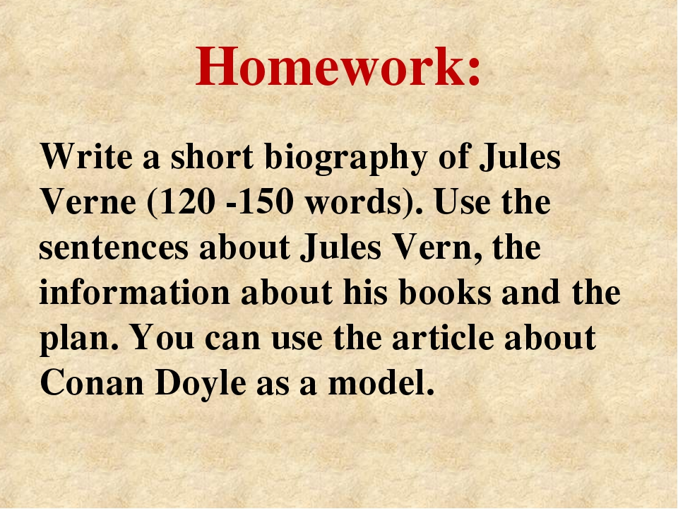 Homework: Write a short biography of Jules Verne (120 -150 words). Use the se...
