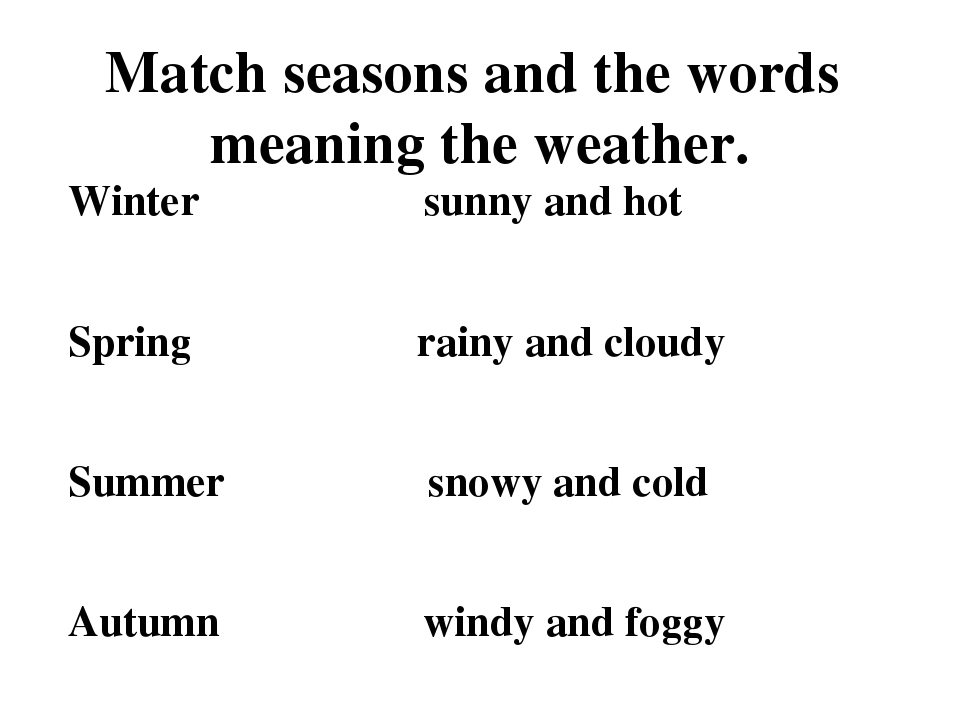 Match seasons and the words meaning the weather. Winter sunny and hot Spring...