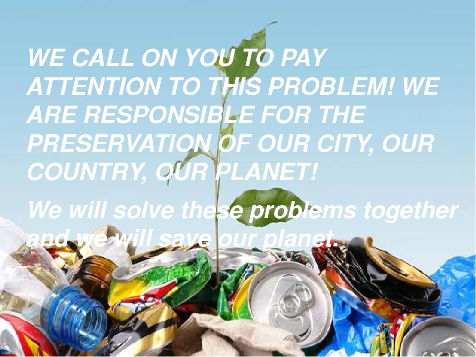 WE CALL ON YOU TO PAY ATTENTION TO THIS PROBLEM! WE ARE RESPONSIBLE FOR THE P...